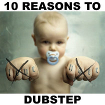 10 Reasons to Love Hate Dubstep cover art