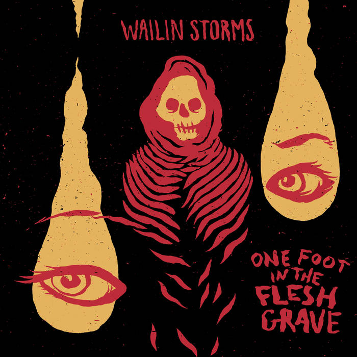 "WAILIN STORMS ""One Foot in the Flesh Grave"" cover art"