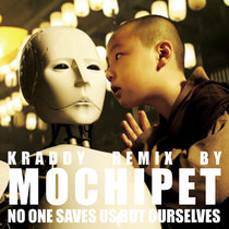 """Mochipet's Remix of Kraddy's """"No One Saves Us But Ourselves"""" cover art"""