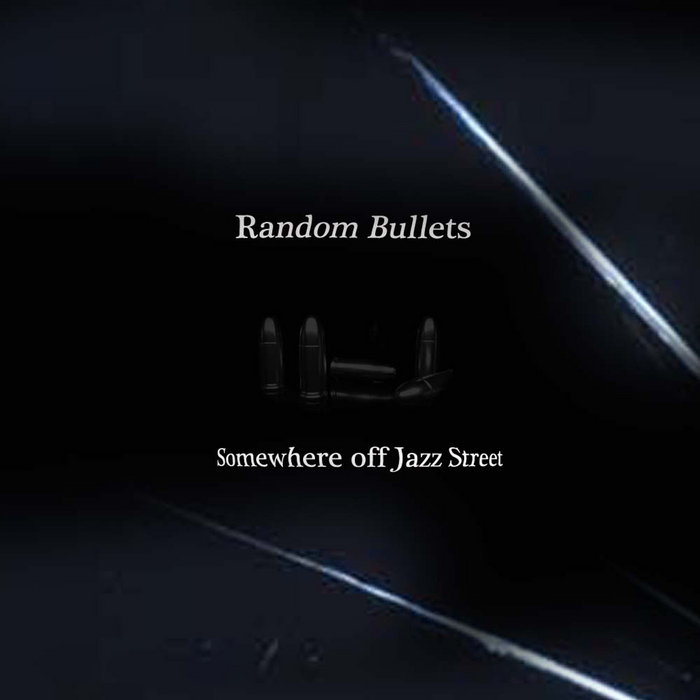 Somewhere off Jazz Street - Random Bullets (2016)