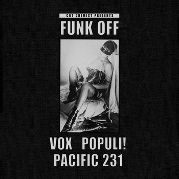 Cut Chemist Presents Funk Off Featuring Vox Populi! and Pacific 231 cover art