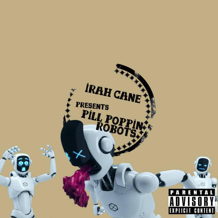 Irah Cane -  Pill Poppin Robots (2015)