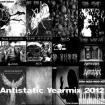 Various - Antistatic Yearmix 2012 [32/79 FREE DOWNLOAD + EXCLUSIVE CONTINUOUS DJ MIXES INCLUDING ALL TRACKS RELEASED IN 2012] cover art