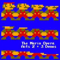 The Mario Opera: Acts 2 + 3 Demos cover art
