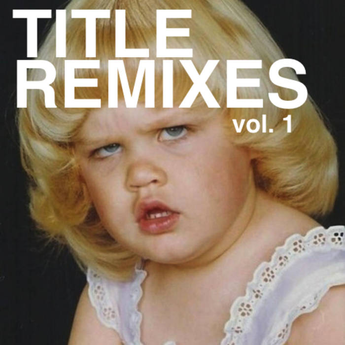TITLE REMIXES vol. 1 cover art